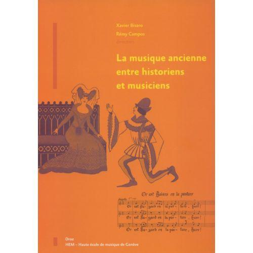HAUTE ECOLE DE MUSIQUE DE GENè CAMPOS R./BISARO X. - LA MUSIQUE ANCIENNE ENTRE HISTORIENS ET MUSICIENS