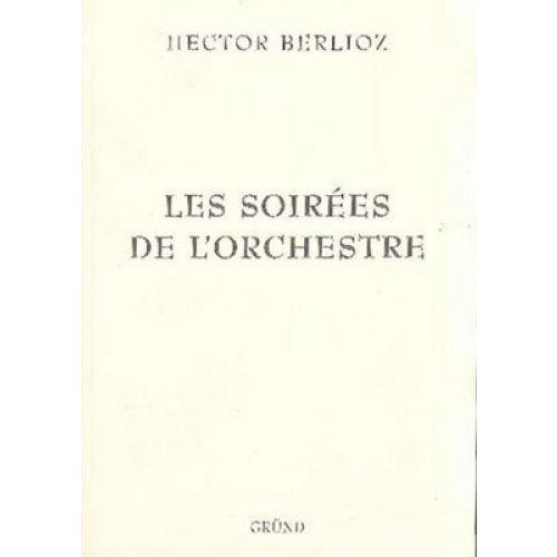 GRUND BERLIOZ HECTOR - LES SOIREES DE L'ORCHESTRE