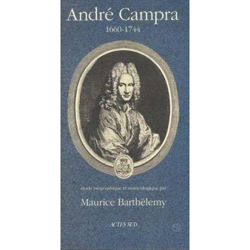 ACTES SUD BARTHELEMY MAURICE - ANDRE CAMPRA 1660-1744 Etude Biographique Et Musicologique
