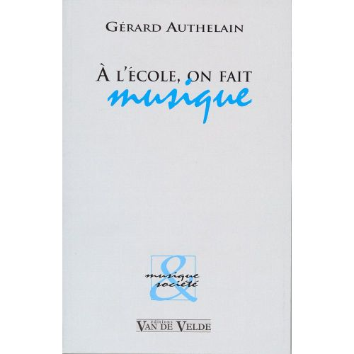 VAN DE VELDE AUTHELAIN GERARD - A L'ECOLE, ON FAIT MUSIQUE