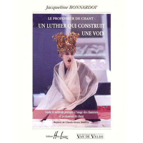 VAN DE VELDE BONNARDOT JACQUELINE - LE PROFESSEUR DE CHANT - UN LUTHIER QUI CONSTRUIT UNE VOIX