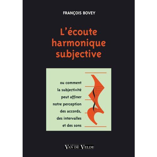 VAN DE VELDE BOVEY FRANCOIS - L'ECOUTE HARMONIQUE SUBJECTIVE