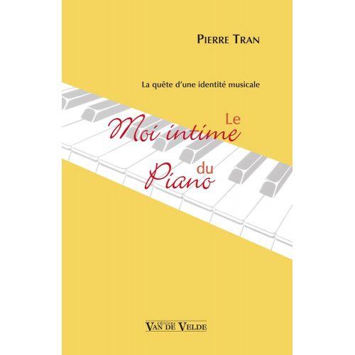 VAN DE VELDE TRAN PIERRE - LE MOI INTIME DU PIANO