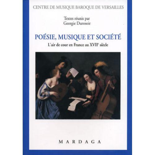 EDITIONS MARDAGA DUROSOIR GEORGIE - POESIE, MUSIQUE ET SOCIETE - L'AIR DE COUR EN FRANCE AU XVIIèME SIECLE
