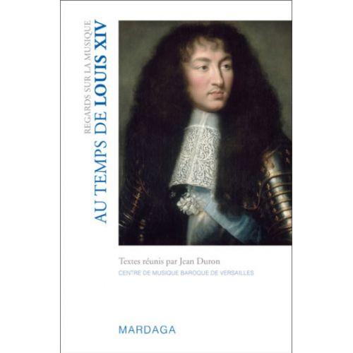 EDITIONS MARDAGA DURON JEAN - REGARDS SUR LA MUSIQUE AU TEMPS DE LOUIS XIV
