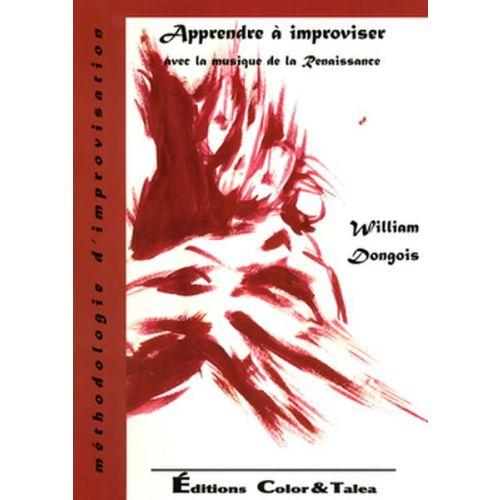 SYMETRIE DONGOIS W. - APPRENDRE A IMPROVISER AVEC LA MUSIQUE DE LA RENAISSANCE