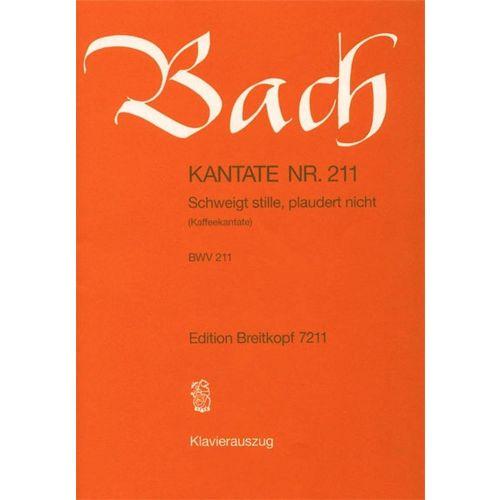 EDITION BREITKOPF BACH J.S. KANTATE NR 211 : SCHWEIGT STILLE, PLAUDERT NICHT, BWV 211