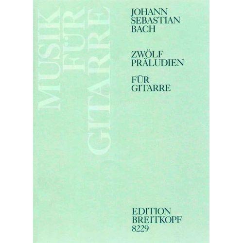 EDITION BREITKOPF BACH JOHANN SEBASTIAN - ZWOLF PRALUDIEN - GUITAR