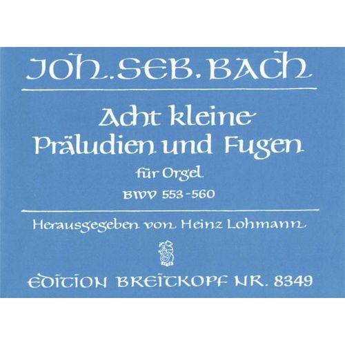EDITION BREITKOPF BACH JOHANN SEBASTIAN - 8 KLEINE PRALUDIEN UND FUGEN - ORGAN
