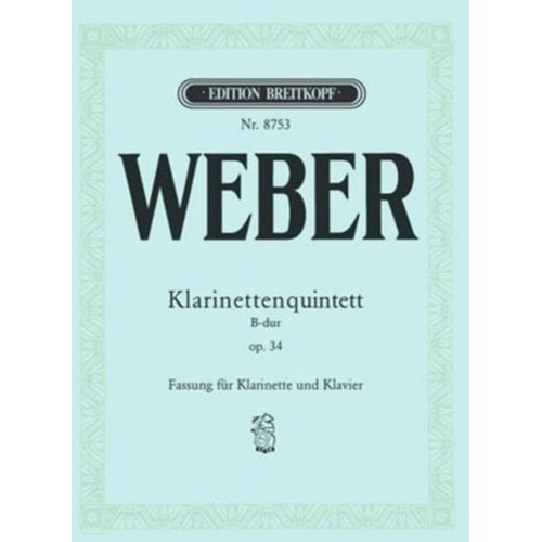 EDITION BREITKOPF WEBER CARL MARIA VON - KLARINETTENQUINTETT B-DUR OP. 34 - CLARINET, STR.QUART
