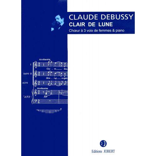 JOBERT DEBUSSY C. - CLAIR DE LUNE - CHOEUR (SSA), PIANO