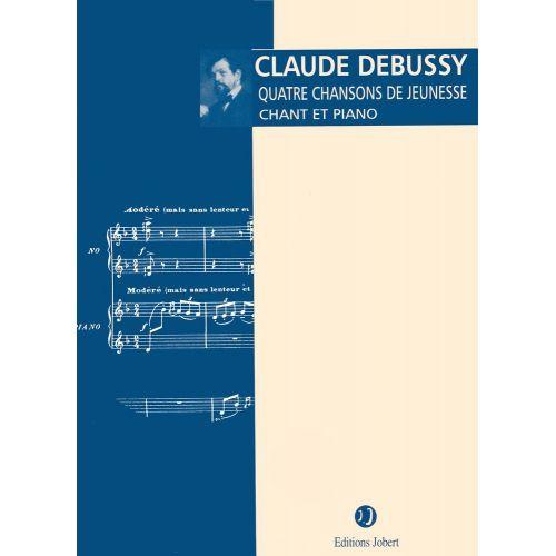 JOBERT DEBUSSY C. - CHANSONS DE JEUNESSE (4) - SOPRANO, PIANO