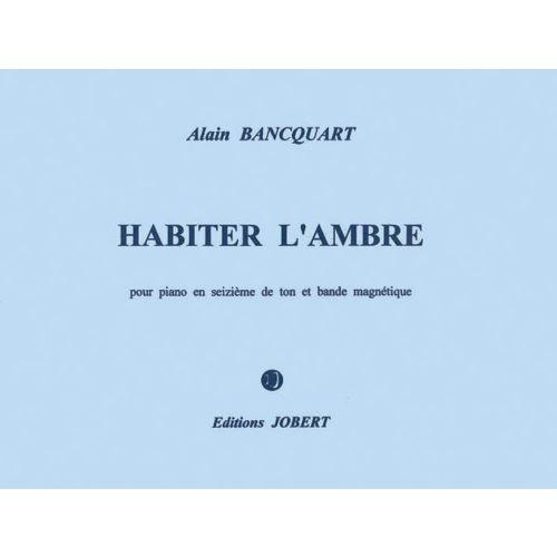 JOBERT BANCQUART ALAIN - HABITER L'AMBRE - PIANO EN 1/16E DE TON, BANDE