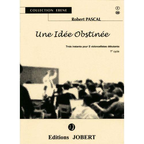 JOBERT PASCAL ROBERT - UNE IDEE OBSTINEE - 2 VIOLONCELLES