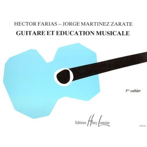 LEMOINE MARTINEZ-ZARATE J. / FARIAS H. - GUITARE ET ÉDUCATION MUSICALE VOL.1