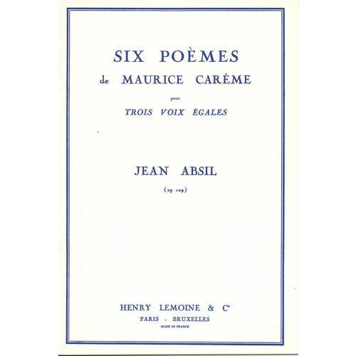 LEMOINE ABSIL JEAN - POEMES DE M. CAREME (6) - 3 VOIX EGALES A CAPPELLA