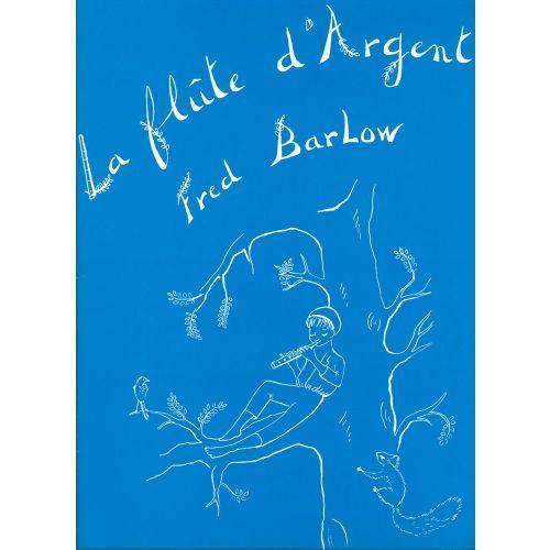 LEMOINE BARLOW FRED - FLÛTE D'ARGENT - PIANO