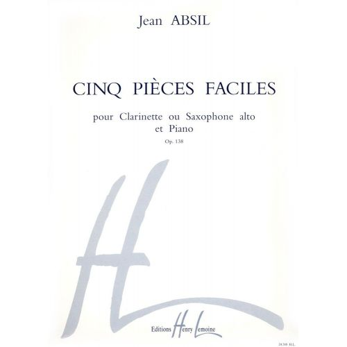 LEMOINE ABSIL JEAN - PIECES FACILES OP.138 (5) - SAXOPHONE ALTO OU CLARINETTE, PIANO