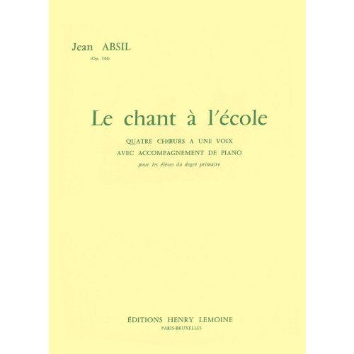 LEMOINE ABSIL JEAN - CHANT A L'ECOLE OP.144 - CHOEUR UNISSON, PIANO