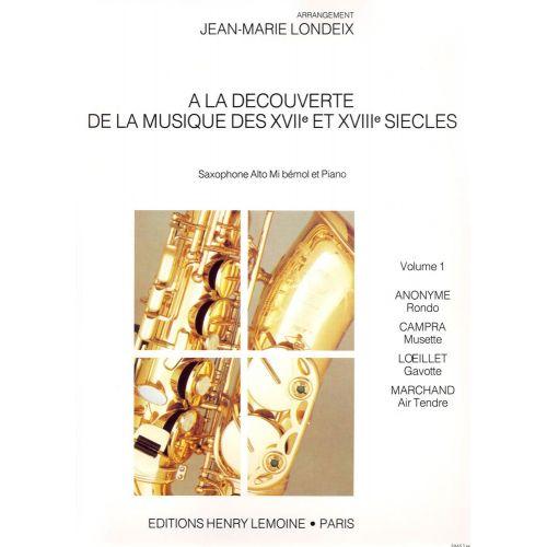LEMOINE LONDEIX J.M. - A LA DECOUVERTE DE LA MUSIQUE DES 17° ET 18° SIECLES VOL.1 - SAXOPHONE ALTO, PIANO
