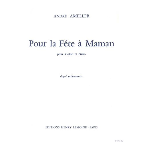 LEMOINE AMELLER ANDRE - POUR LA FETE A MAMAN - VIOLON, PIANO
