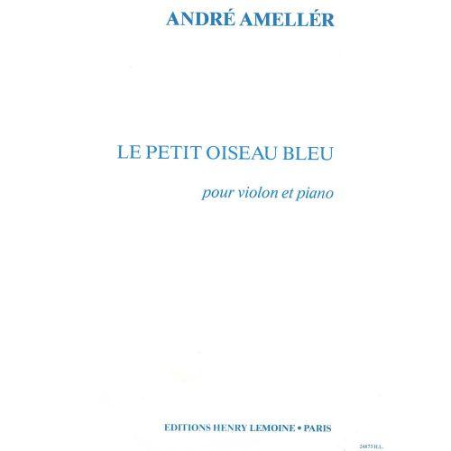 LEMOINE AMELLER ANDRE - PETIT OISEAU BLEU - VIOLON, PIANO