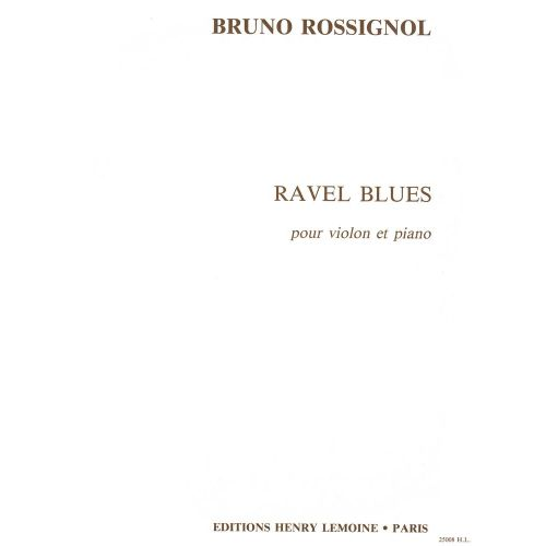 LEMOINE ROSSIGNOL BRUNO - RAVEL BLUES - VIOLON, PIANO