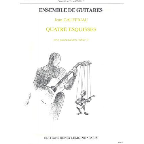 LEMOINE GAUFFRIAU JEAN - ESQUISSES (4) VOL.1 - 4 GUITARES