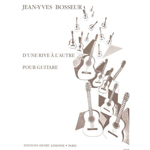 LEMOINE BOSSEUR JEAN-YVES - D'UNE RIVE A L'AUTRE - GUITARE