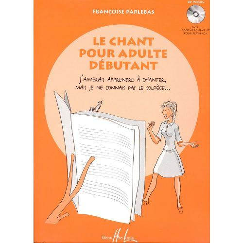 LEMOINE PARLEBAS FRANÇOISE - LE CHANT POUR ADULTE DÉBUTANT + CD