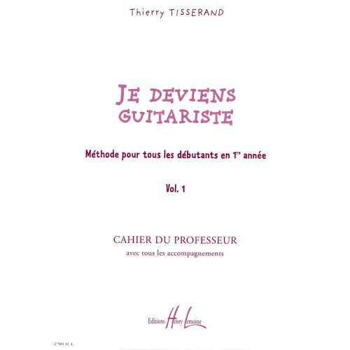 LEMOINE TISSERAND THIERRY - JE DEVIENS GUITARISTE VOL.1 PROFESSEUR