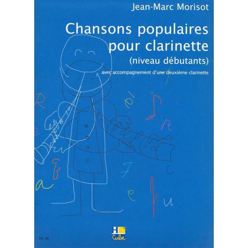 H. CUBE MORISOT JEAN-MARC - CHANSONS POPULAIRES POUR CLARINETTE - CLARINETTE (AVEC ACCOMPAGNEMENT D'UNE 2E C
