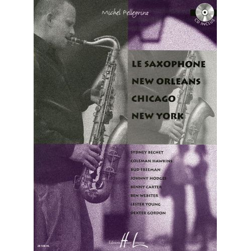 LEMOINE PELLEGRINO MICHEL - LE SAXOPHONE NEW ORLEANS CHICAGO NEW YORK + CD - SAXOPHONE