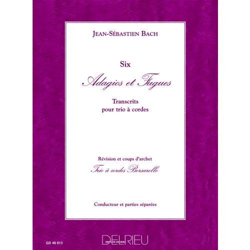 EDITION DELRIEU BACH J.S. - ADAGIOS ET FUGUES (6) - TRIO A CORDES