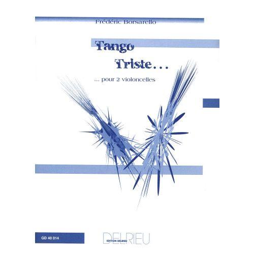 EDITION DELRIEU BORSARELLO FRÉDÉRIC - TANGO TRISTE - 2 VIOLONCELLES