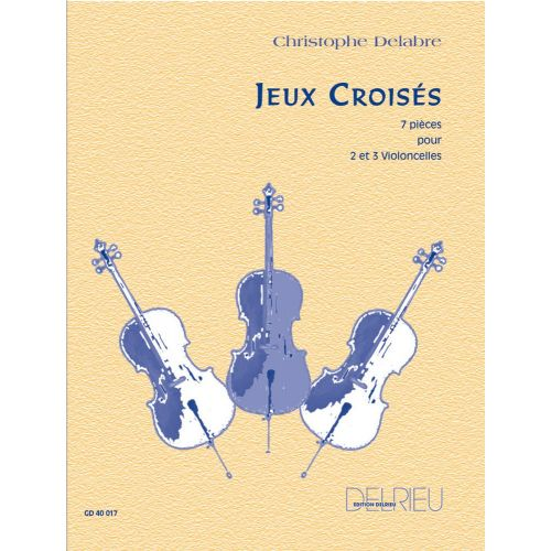 EDITION DELRIEU DELABRE CHRISTOPHE - JEUX CROISES - 2 OU 3 VIOLONCELLES