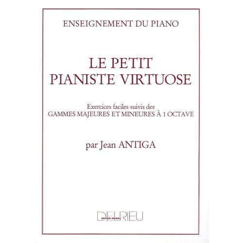 EDITION DELRIEU ANTIGA JEAN - LE PETIT PIANISTE VIRTUOSE - PIANO