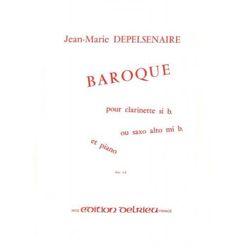 EDITION DELRIEU DEPELSENAIRE JEAN-MARIE - BAROQUE - CLARINETTE OU SAXOPHONE, PIANO