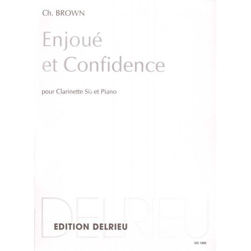 EDITION DELRIEU BROWN CHARLES - ENJOUE ET CONFIDENCE - CLARINETTE, PIANO