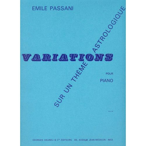 EDITION DELRIEU PASSANI EMILE - VARIATIONS SUR UN THEME ASTROLOGIQUE - PIANO