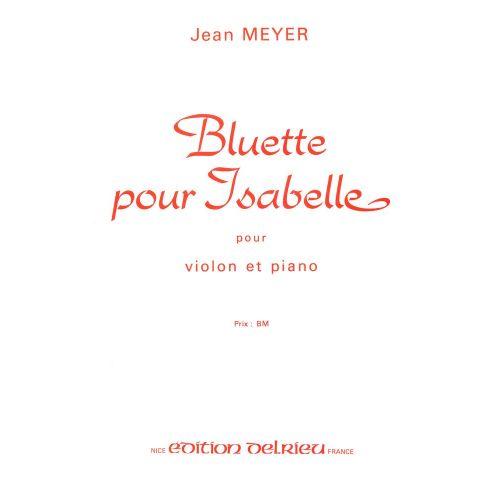 EDITION DELRIEU MEYER JEAN - BLUETTE POUR ISABELLE - VIOLON, PIANO