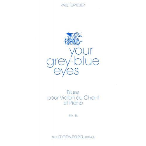 EDITION DELRIEU TORTELIER PAUL - YOUR GREY-BLUE EYES - VIOLON