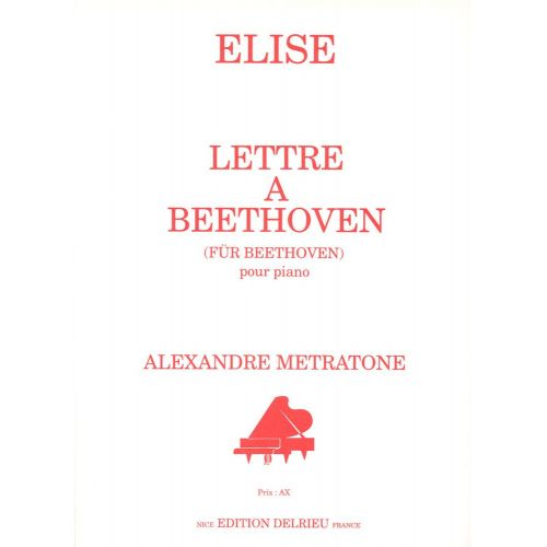 EDITION DELRIEU METRATONE ALEXANDRE - ELISE : LETTRE A BEETHOVEN - PIANO