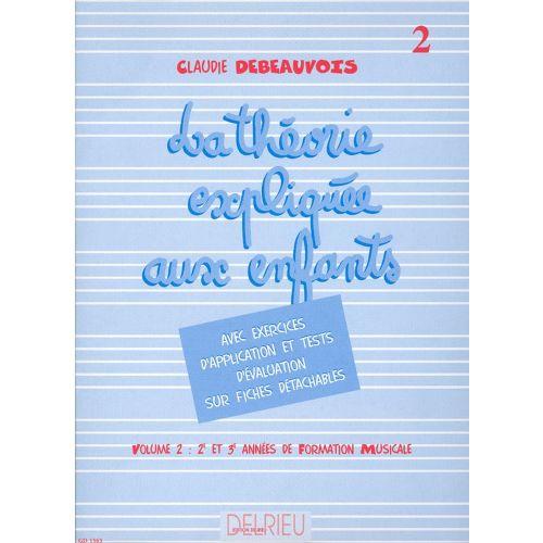 EDITION DELRIEU DEBEAUVOIS CLAUDIE - THÉORIE EXPLIQUÉE AUX ENFANTS VOL.2