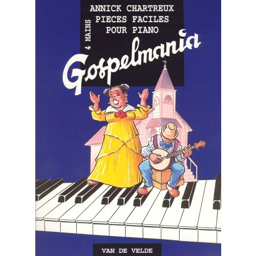 VAN DE VELDE CHARTREUX ANNICK - GOSPELMANIA - PIANO 4 MAINS