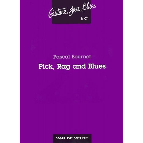 VAN DE VELDE BOURNET PASCAL - PICK, RAG AND BLUES - GUITARE