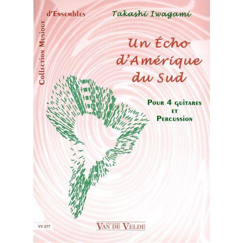 VAN DE VELDE IWAGAMI TAKASHI - UN ÉCHO D'AMÉRIQUE DU SUD - 4 GUITARES, PERCUSSIONS