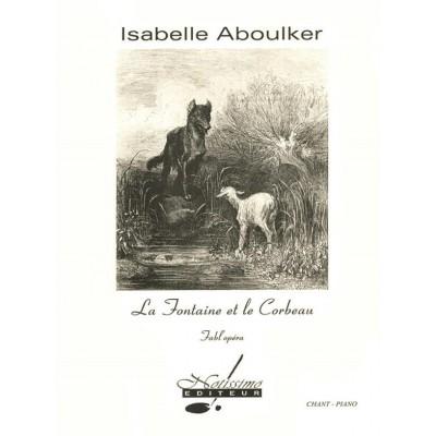 NOTISSIMO EDITEUR ABOULKER I. - LA FONTAINE ET LE CORBEAU, FABL'OPÉRA AUTOUR DE SEPT FABLES DE LA FONTAINEPOUR CHANT