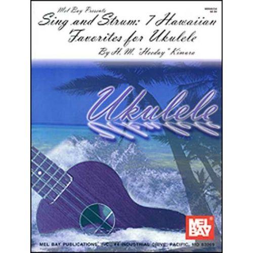 MEL BAY SING AND STRUM: 7 HAWAIIAN FAVORITES FOR UKULELE - UKULELE