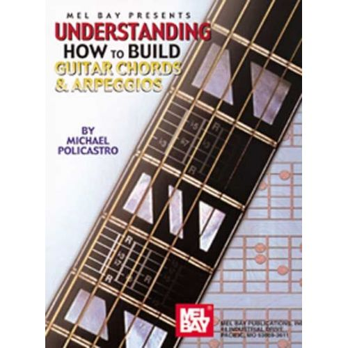 MEL BAY POLICASTRO MICHAEL - UNDERSTANDING HOW TO BUILD GUITAR CHORDS AND ARPEGGIOS - GUITAR